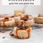 Easy Mini Pecan Pie Cheesecakes - with a Grain-free Pecan Crust